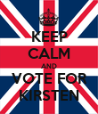 KEEP CALM AND VOTE FOR KIRSTEN - Personalised Poster large