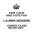 KEEP CALM AND VOTE FOR LAUREN DEDDENS JUNIOR CLASS SECRETARY  - Personalised Poster large