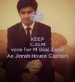KEEP CALM AND vote for M Bilal Zahid As Jinnah House Captain. - Personalised Poster large