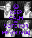 KEEP CALM AND VOTE FOR ME (OLIVIA) - Personalised Poster large