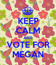 KEEP CALM AND VOTE FOR MEGAN - Personalised Poster large