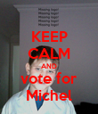 KEEP CALM AND vote for Michel - Personalised Poster large