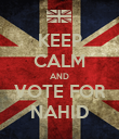 KEEP CALM AND VOTE FOR NAHID - Personalised Poster large