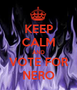 KEEP CALM AND VOTE FOR NERO - Personalised Poster large