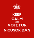 KEEP CALM AND VOTE FOR NICUȘOR DAN - Personalised Poster large