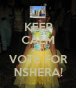KEEP CALM AND VOTE FOR NSHERA! - Personalised Poster large
