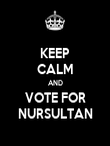 KEEP CALM AND VOTE FOR NURSULTAN - Personalised Poster large