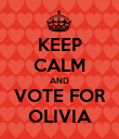 KEEP CALM AND VOTE FOR OLIVIA - Personalised Poster large