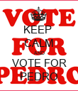 KEEP  CALM AND VOTE FOR PEDRO - Personalised Poster large