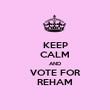 KEEP CALM AND VOTE FOR REHAM - Personalised Poster large