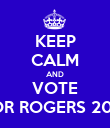 KEEP CALM AND VOTE FOR ROGERS 2013 - Personalised Poster large