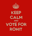 KEEP CALM AND VOTE FOR ROHIT - Personalised Poster large