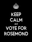 KEEP CALM and VOTE FOR ROSEMOND - Personalised Poster large