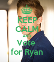 KEEP CALM AND Vote  for Ryan - Personalised Poster large