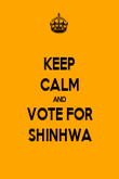KEEP CALM AND VOTE FOR SHINHWA - Personalised Poster large