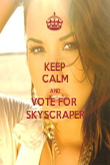 KEEP CALM AND VOTE FOR  SKYSCRAPER - Personalised Poster large