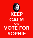 KEEP CALM AND VOTE FOR SOPHIE - Personalised Poster large