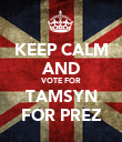 KEEP CALM AND VOTE FOR TAMSYN FOR PREZ - Personalised Poster large