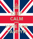 KEEP CALM AND VOTE FOR TAMSYN - Personalised Poster large
