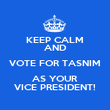 KEEP CALM AND VOTE FOR TASNIM AS YOUR VICE PRESIDENT! - Personalised Poster large