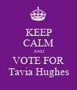 KEEP CALM AND VOTE FOR Tavia Hughes - Personalised Poster large