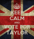 KEEP CALM AND VOTE FOR TAYLOR - Personalised Poster large