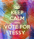 KEEP CALM AND VOTE FOR TESSY - Personalised Poster large