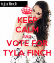 KEEP CALM AND VOTE FOR TYLA FINCH - Personalised Poster large