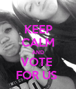 KEEP CALM AND VOTE  FOR US  - Personalised Poster large