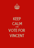 KEEP CALM AND VOTE FOR  VINCENT - Personalised Poster large