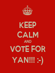 KEEP CALM AND VOTE FOR YAN!!! :-) - Personalised Poster large