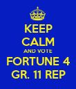 KEEP CALM AND VOTE FORTUNE 4 GR. 11 REP - Personalised Poster large