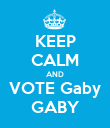 KEEP CALM AND VOTE Gaby GABY - Personalised Poster large