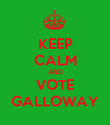 KEEP CALM AND VOTE GALLOWAY - Personalised Poster large