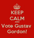 KEEP CALM AND Vote Gustav  Gordon! - Personalised Poster large