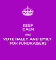 KEEP CALM AND VOTE HALEY AND EMILY  FOR FUNDRAISERS - Personalised Poster large