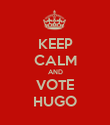 KEEP CALM AND VOTE HUGO - Personalised Poster large