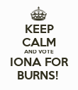 KEEP CALM AND VOTE IONA FOR BURNS!  - Personalised Poster large