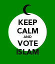 KEEP CALM AND VOTE ISLAM - Personalised Poster large