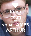keep calm and vote JAMES ARTHUR - Personalised Poster large