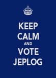 KEEP CALM AND VOTE JEPLOG - Personalised Poster large