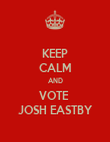 KEEP CALM AND VOTE  JOSH EASTBY - Personalised Poster large