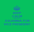 KEEP CALM AND VOTE JULIANNA FOR VICE PRESIDENT - Personalised Poster large