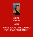 KEEP CALM AND VOTE JULIE TUZZOLINO FOR SGA PRESIDENT - Personalised Poster large