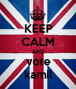 KEEP CALM AND vote kamil - Personalised Poster large