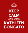 KEEP CALM AND VOTE KATHLEEN BONGATO - Personalised Poster large