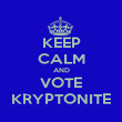 KEEP CALM AND VOTE KRYPTONITE - Personalised Poster large