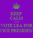 KEEP  CALM AND VOTE LEA FOR  VICE PRESIDENT - Personalised Poster large