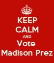 KEEP CALM AND Vote  Madison Prez - Personalised Poster large