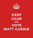 KEEP CALM AND VOTE MATT CARDLE - Personalised Poster large